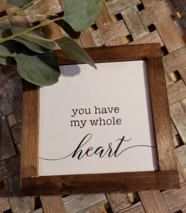 You have my whole heard wood framed sign
